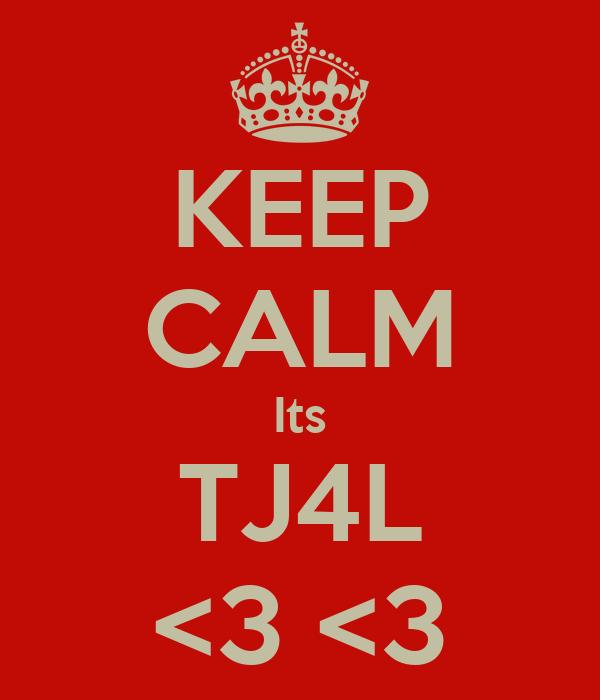 KEEP CALM Its TJ4L <3 <3