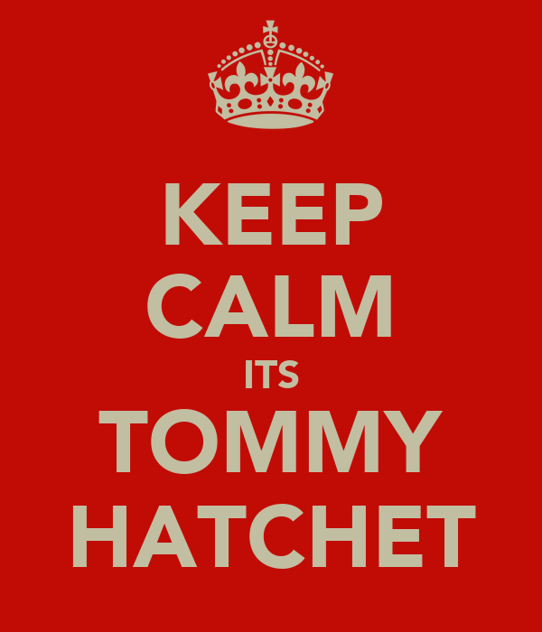 KEEP CALM ITS TOMMY HATCHET