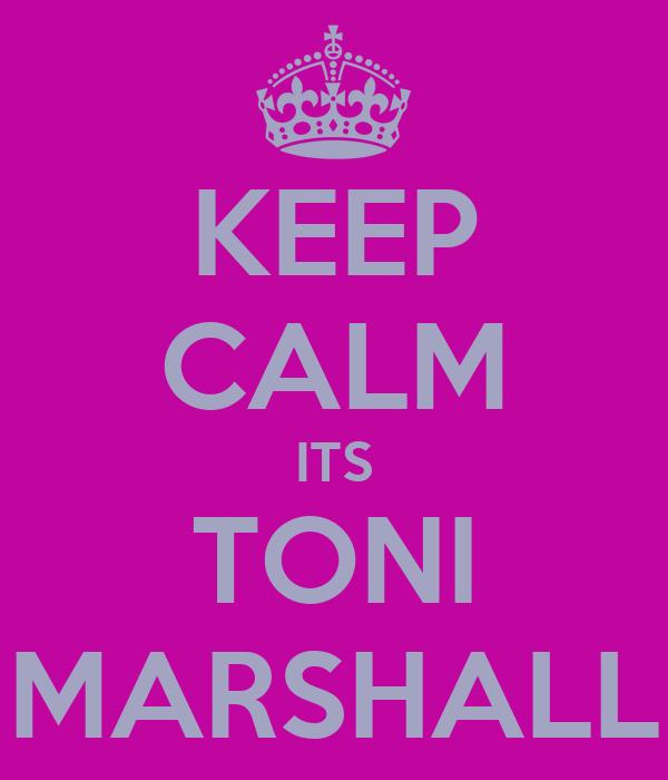 KEEP CALM ITS TONI MARSHALL