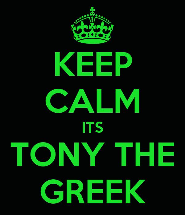 KEEP CALM ITS TONY THE GREEK