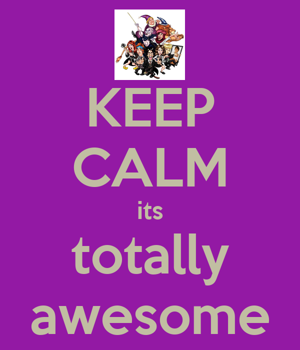 KEEP CALM its totally awesome