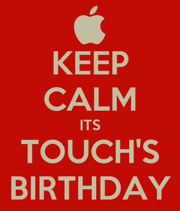 KEEP CALM ITS TOUCH'S BIRTHDAY
