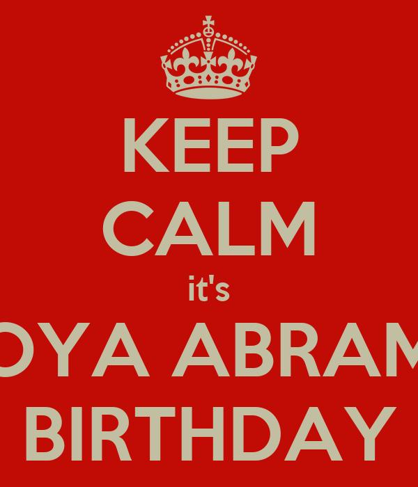 KEEP CALM it's TOYA ABRAMS BIRTHDAY