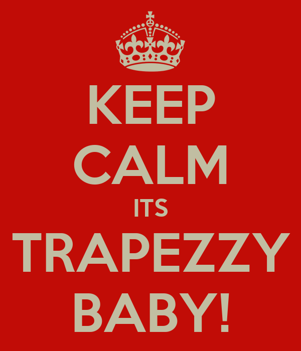 KEEP CALM ITS TRAPEZZY  BABY!