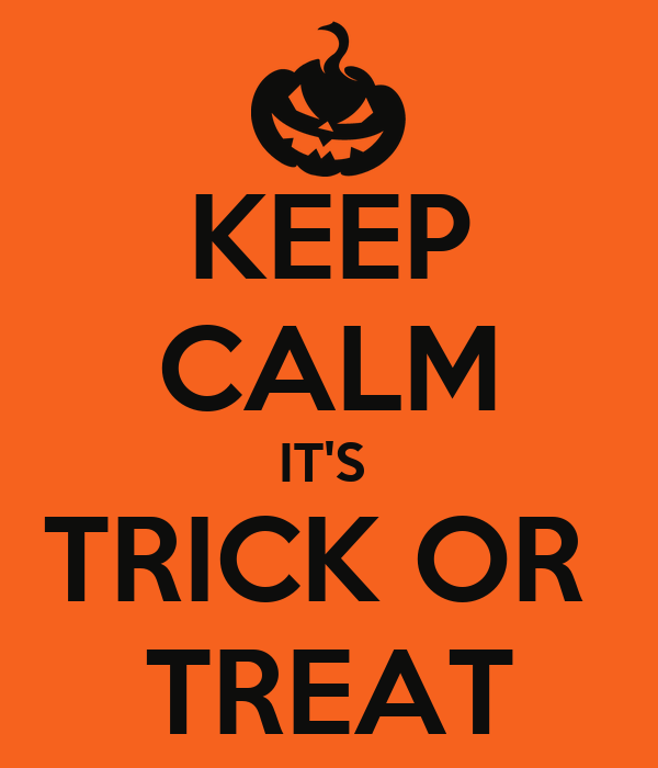 KEEP CALM IT'S  TRICK OR  TREAT