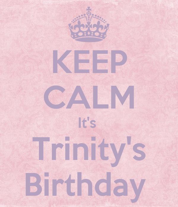 KEEP CALM It's  Trinity's Birthday