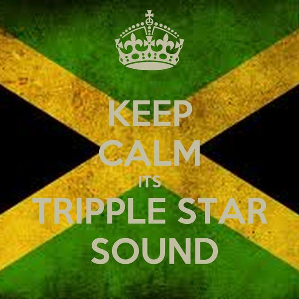 KEEP CALM ITS TRIPPLE STAR  SOUND