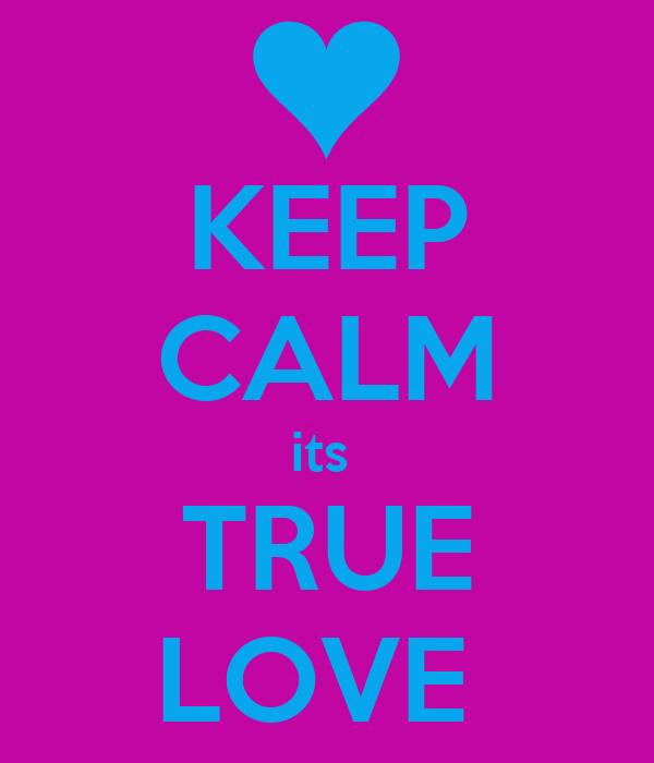 KEEP CALM its  TRUE LOVE
