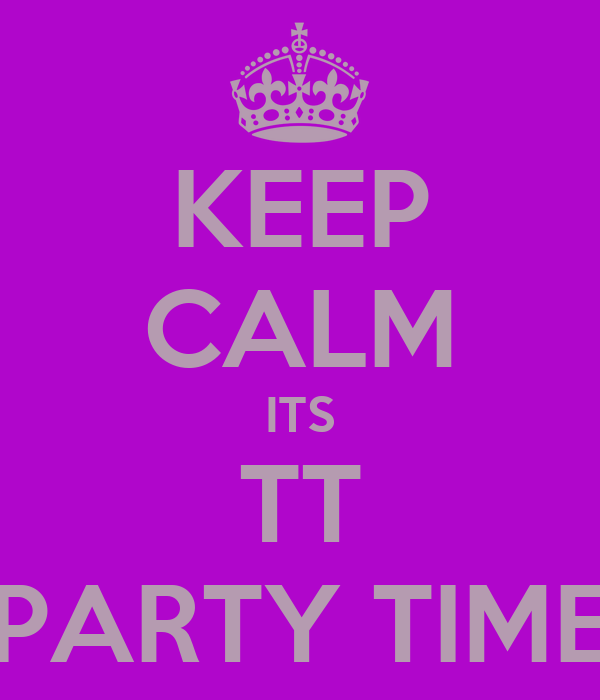 KEEP CALM ITS TT PARTY TIME