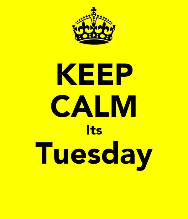 KEEP CALM Its Tuesday