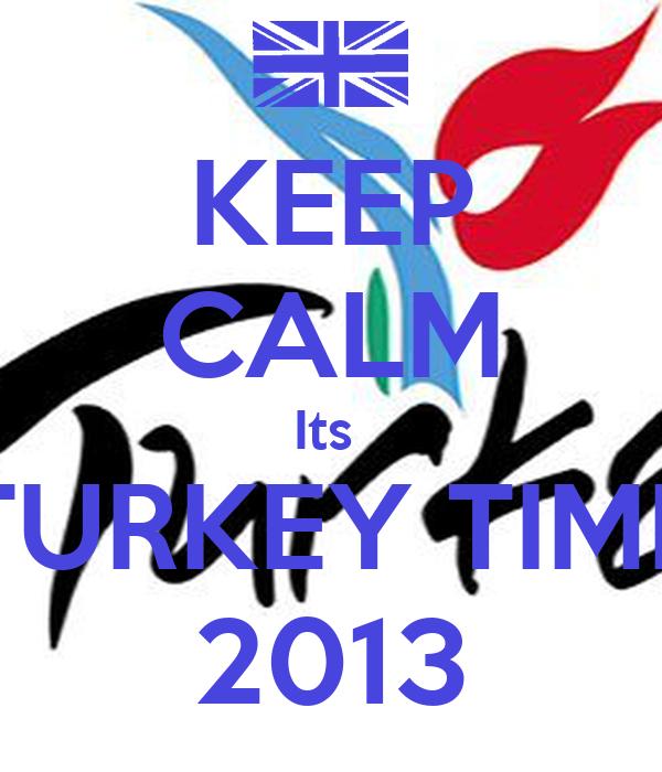 KEEP CALM Its  TURKEY TIME 2013