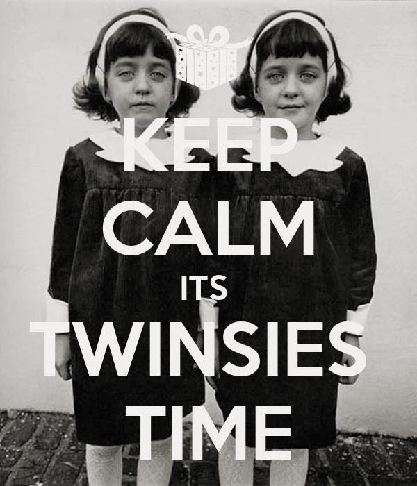 KEEP CALM ITS  TWINSIES  TIME