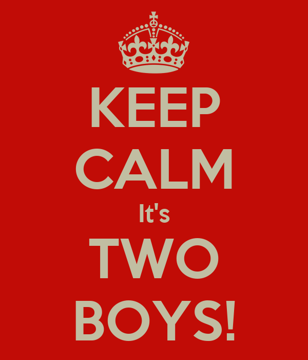 KEEP CALM It's TWO BOYS!