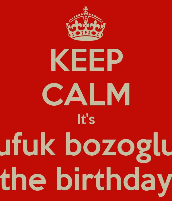 KEEP CALM It's ufuk bozoglu the birthday