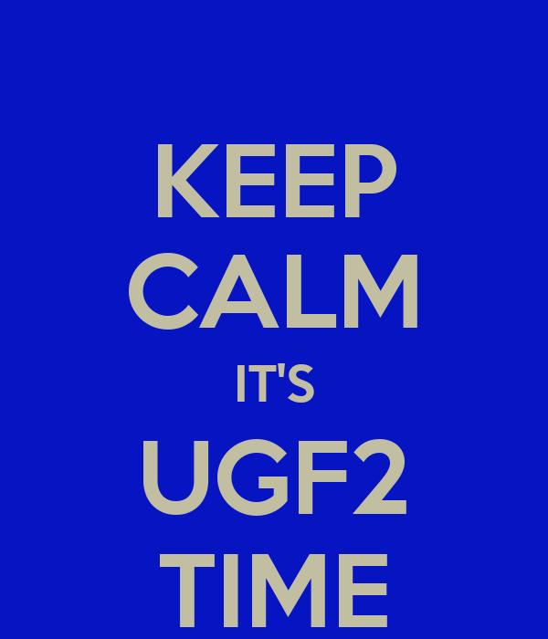 KEEP CALM IT'S UGF2 TIME