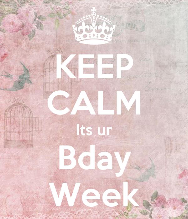 KEEP CALM Its ur Bday Week