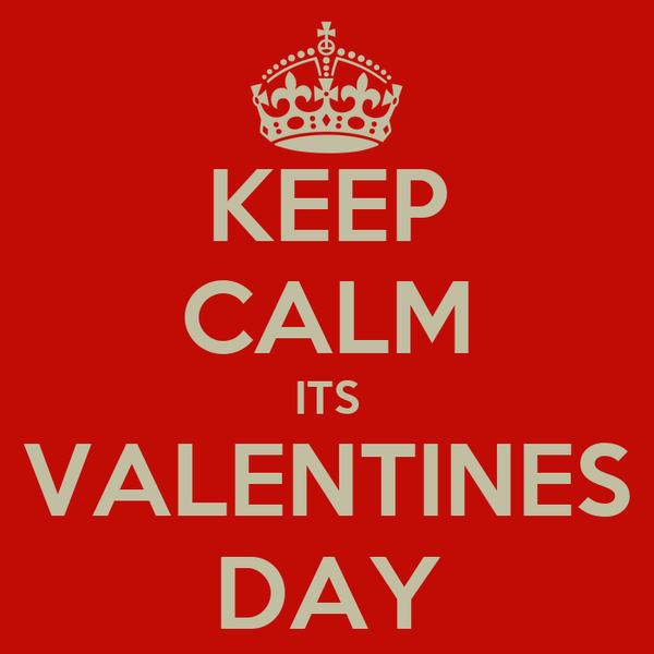 KEEP CALM ITS VALENTINES DAY