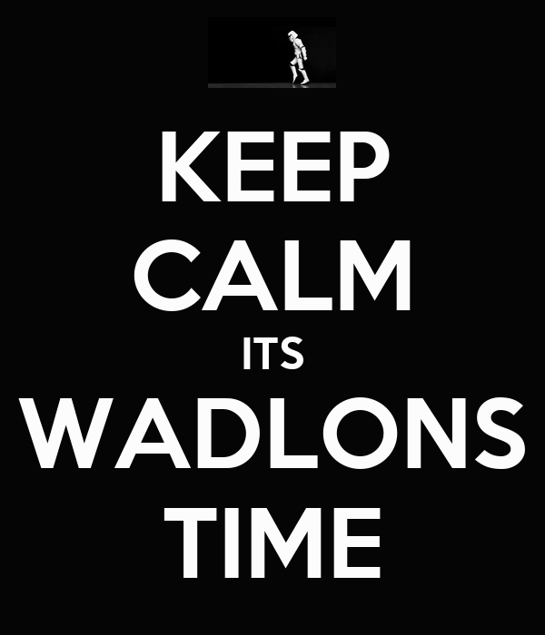 KEEP CALM ITS WADLONS TIME