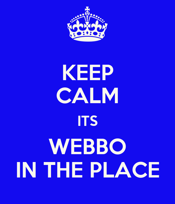 KEEP CALM ITS WEBBO IN THE PLACE