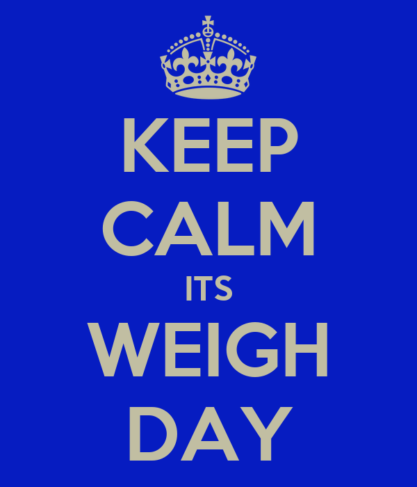 KEEP CALM ITS WEIGH DAY