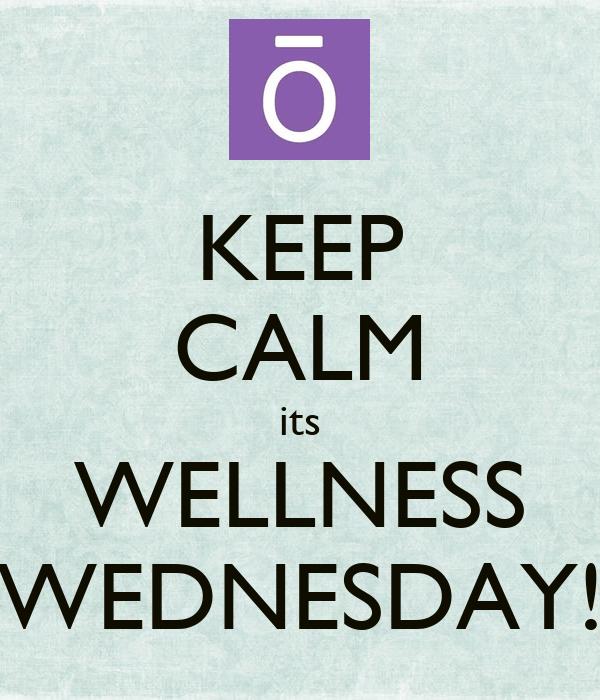 KEEP CALM its WELLNESS WEDNESDAY!