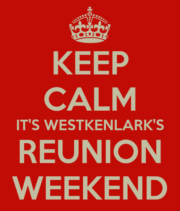 KEEP CALM IT'S WESTKENLARK'S REUNION WEEKEND