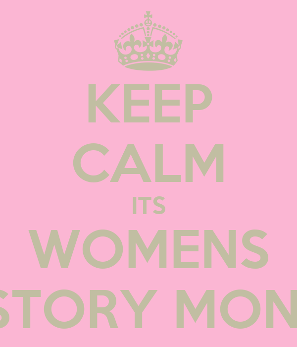 KEEP CALM ITS WOMENS HISTORY MONTH