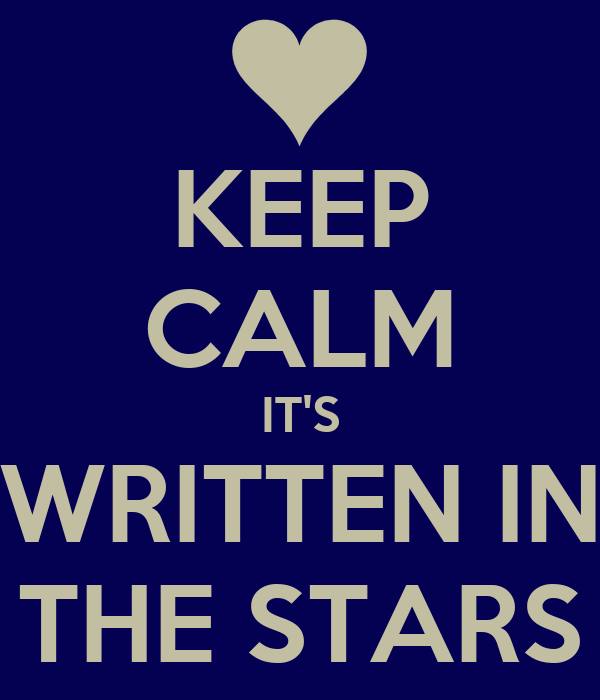 KEEP CALM IT'S WRITTEN IN THE STARS