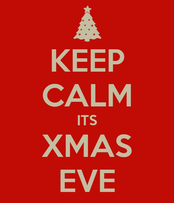 KEEP CALM ITS XMAS EVE