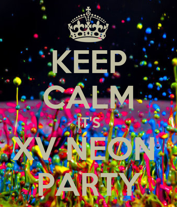 KEEP CALM IT'S XV NEON  PARTY