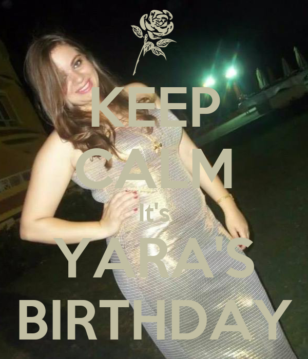 KEEP CALM It's YARA'S BIRTHDAY