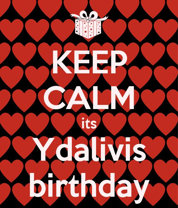 KEEP CALM its Ydalivis birthday