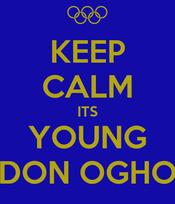 KEEP CALM ITS YOUNG DON OGHO