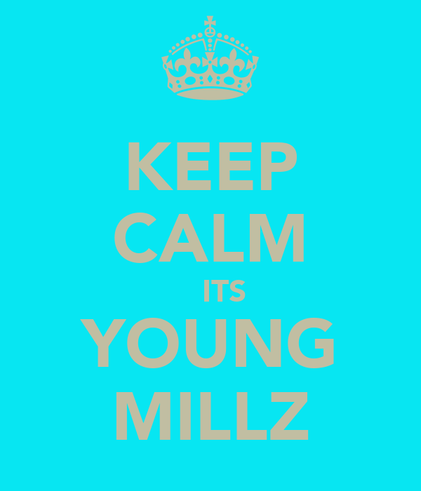 KEEP CALM    ITS YOUNG MILLZ