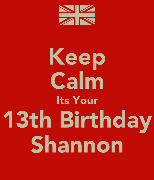 Keep Calm Its Your 13th Birthday Shannon