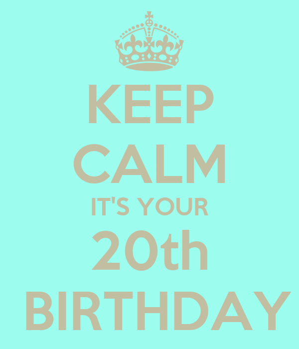 KEEP CALM IT'S YOUR 20th  BIRTHDAY