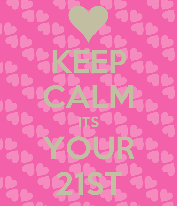 KEEP CALM ITS YOUR 21ST