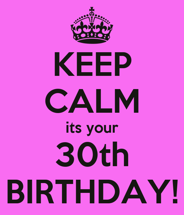 KEEP CALM its your 30th BIRTHDAY!