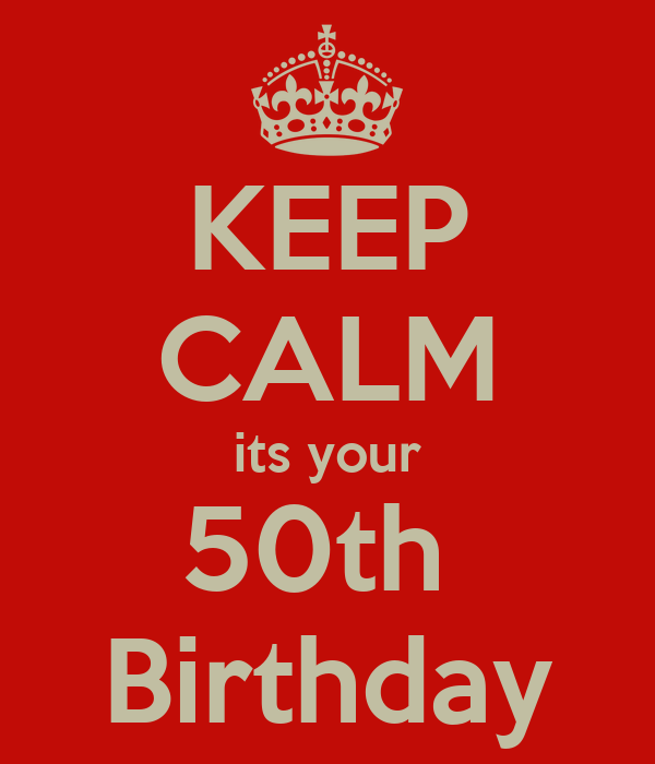 KEEP CALM its your 50th  Birthday