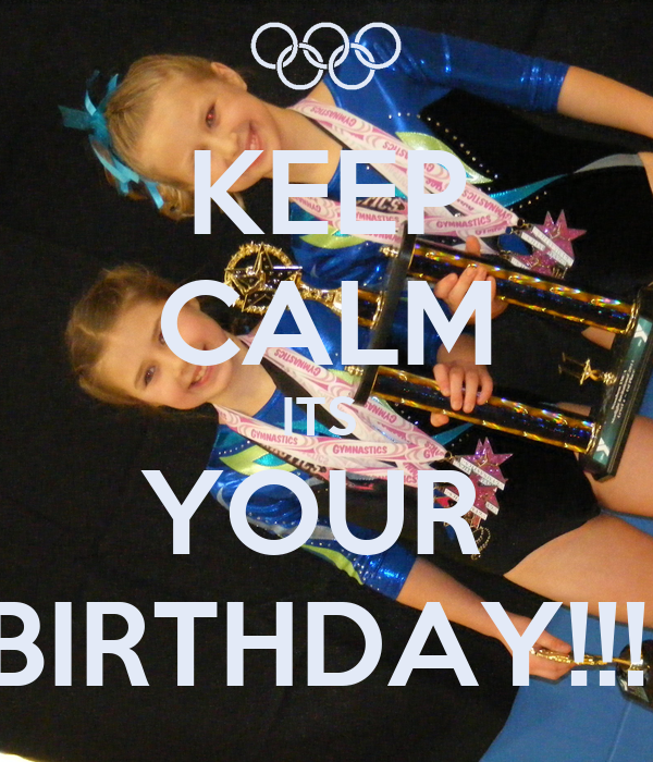 KEEP CALM ITS  YOUR  BIRTHDAY!!!!