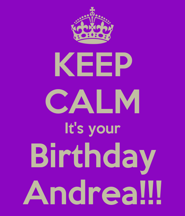 KEEP CALM It's your Birthday Andrea!!!