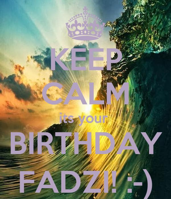 KEEP CALM its your  BIRTHDAY FADZI! :-)