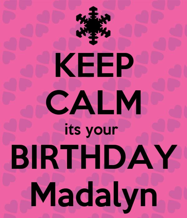 KEEP CALM its your  BIRTHDAY Madalyn