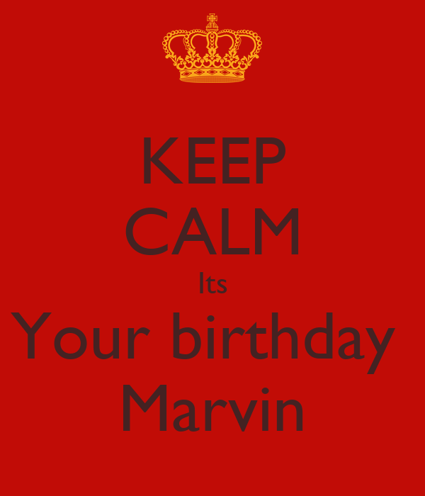 KEEP CALM Its Your birthday  Marvin