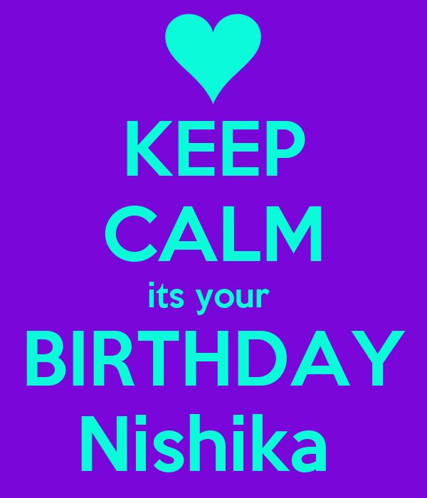 KEEP CALM its your  BIRTHDAY Nishika