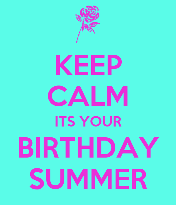 KEEP CALM ITS YOUR BIRTHDAY SUMMER