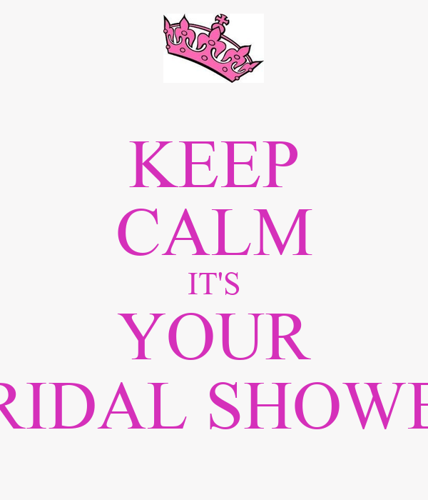 keep calm its your bridal shower