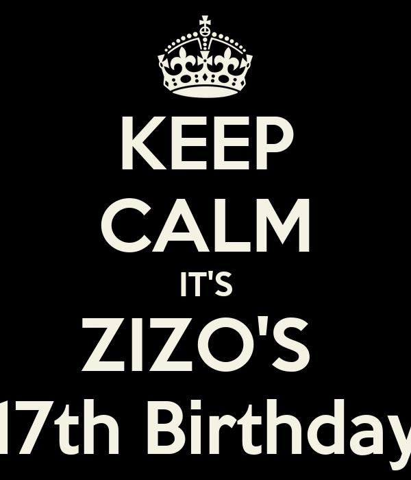 KEEP CALM IT'S ZIZO'S  17th Birthday