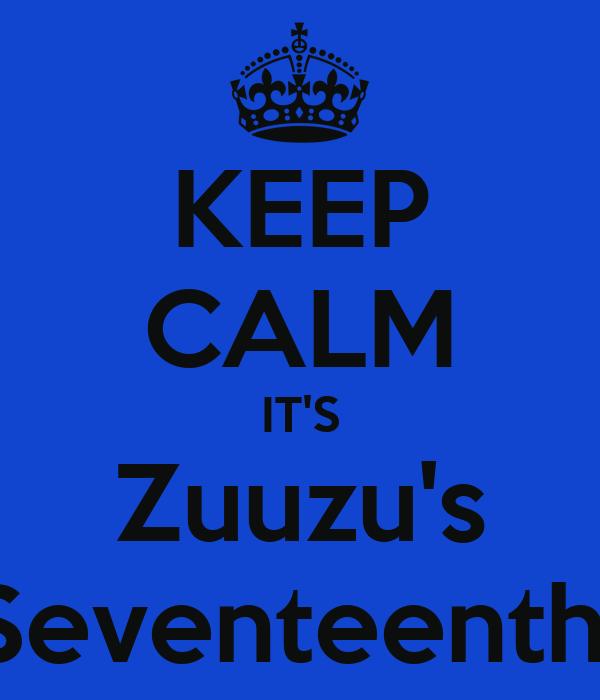 KEEP CALM IT'S Zuuzu's Seventeenth