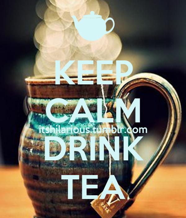 KEEP CALM itshilarious.tumblr.com DRINK TEA